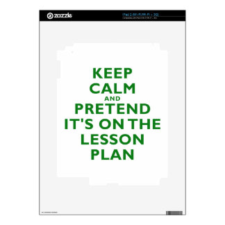 Keep Calm and Pretend its on the Lesson Plan Decal For The iPad 2
