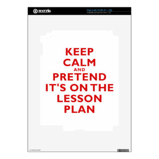 Keep Calm and Pretend its on the Lesson Plan Decal For iPad 2