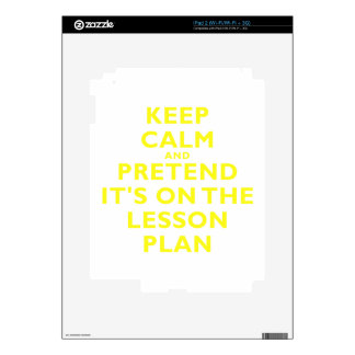 Keep Calm and Pretend its on the Lesson Plan iPad 2 Skin