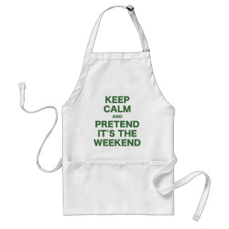 Keep Calm and Pretend Its the Weekend Adult Apron