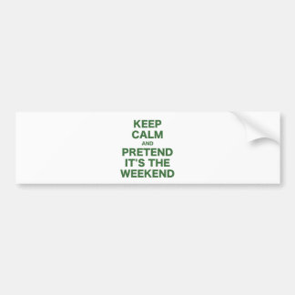 Keep Calm and Pretend Its the Weekend Car Bumper Sticker