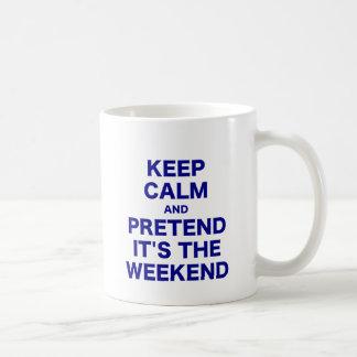 Keep Calm and Pretend Its the Weekend Coffee Mug