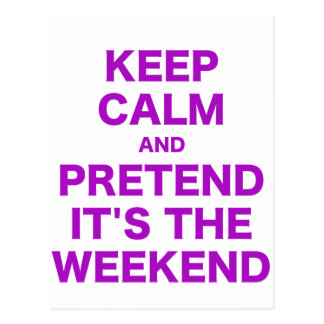 Keep Calm and Pretend Its the Weekend Postcard