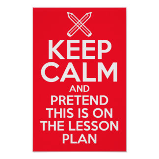 Keep Calm and Pretend this is on the lesson plan Poster