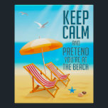 """Keep Calm and Pretend You&#39;re at the Beach Poster<br><div class=""""desc"""">A bright colored beach scene with an beach related quote.</div>"""