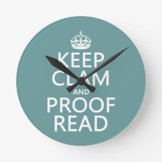 Keep Calm and Proofread (clam) (any color) Round Wallclocks