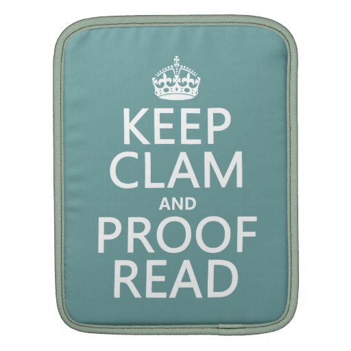 Keep Calm and Proofread (clam) (any color) Sleeve For iPads