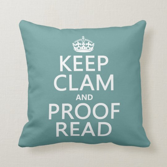 Keep Calm and Proofread (clam) (any color) Throw Pillow