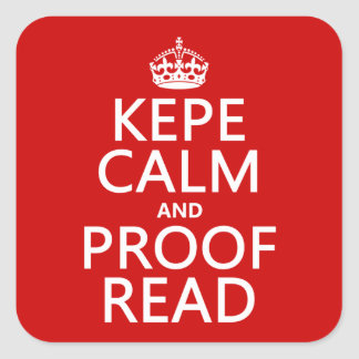 Keep Calm and Proofread (kepe) (in any color) Square Sticker
