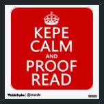 """Keep Calm and Proofread (kepe) (in any color) Wall Sticker<br><div class=""""desc"""">This reads KEPE Calm and Proof Read, in the style of the classic keep calm poster. The typo/spelling mistake adds a sense of humour and makes this a great gift for teachers, professors, editors and authors. Anyone who works with words. You can change the background colour really easily, just press...</div>"""