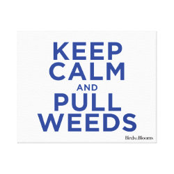 Premium Wrapped Canvas with Keep Calm and Pull Weeds design
