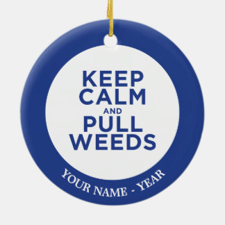 Keep Calm and Pull Weeds Ceramic Ornament
