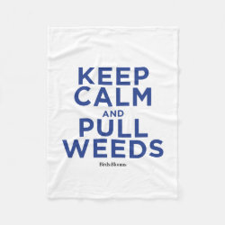 Fleece Blanket, 30'x40' with Keep Calm and Pull Weeds design