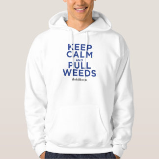 Keep Calm and Pull Weeds Hoodie
