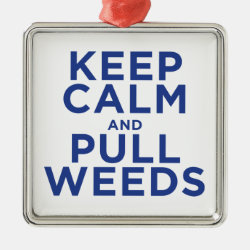 Premium Square Ornament with Keep Calm and Pull Weeds design
