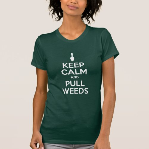 Keep Calm And Pull Weeds ON DARK T_Shirt