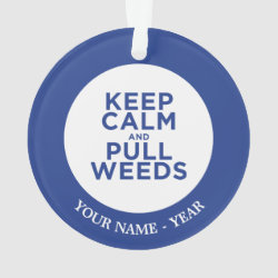 Circle Acrylic Ornament with Keep Calm and Pull Weeds design