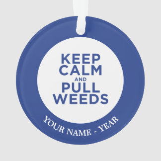 Keep Calm and Pull Weeds Ornament