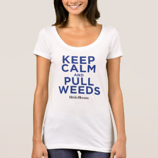 Keep Calm and Pull Weeds T-Shirt
