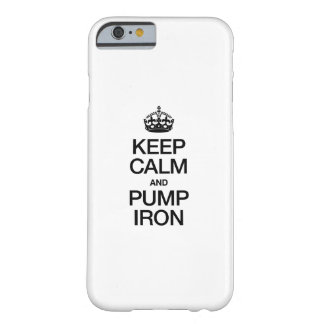 KEEP CALM AND PUMP IRON BARELY THERE iPhone 6 CASE