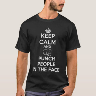 Keep Calm and Punch People in the Face T-Shirt