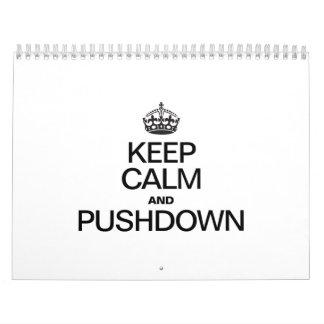 KEEP CALM AND PUSH DOWN CALENDAR