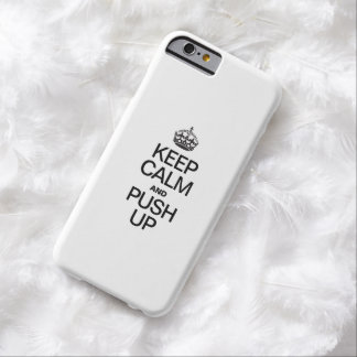 KEEP CALM AND PUSH UP BARELY THERE iPhone 6 CASE