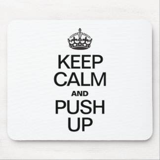 KEEP CALM AND PUSH UP MOUSE PAD