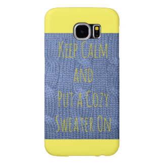 Keep Calm and Put a Cozy Sweater On Samsung Galaxy S6 Case