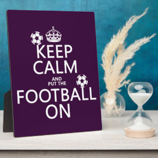 Keep Calm and (put the) Football On (customizable) Plaque