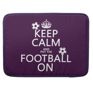 Keep Calm and (put the) Football On (customizable) Sleeve For MacBook Pro