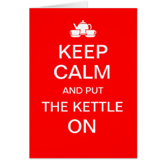 KEEP CALM AND PUT THE KETTLE ON birthday card