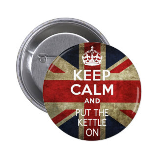 KEEP CALM AND PUT THE KETTLE ON PINBACK BUTTON