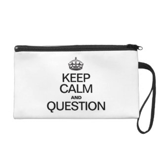 KEEP CALM AND QUESTION WRISTLET PURSES