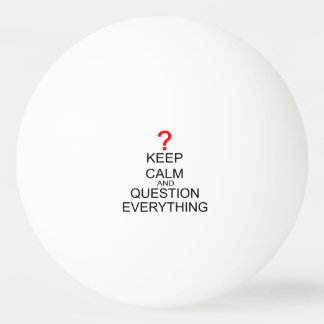 Keep Calm And Question Everything Ping-Pong Ball