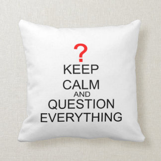 Keep Calm And Question Everything Throw Pillow