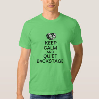 Keep Calm and Quiet Backstage! Tee Shirt