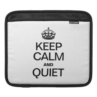 KEEP CALM AND QUIET SLEEVES FOR iPads