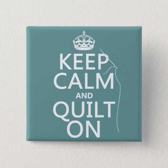 Keep Calm and Quilt On - available in all colors Button