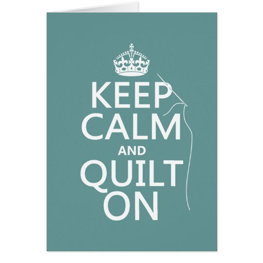 Keep Calm and Quilt On - available in all colors Card