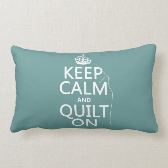 Keep Calm and Quilt On - available in all colors Lumbar Pillow