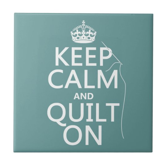 Keep Calm and Quilt On - available in all colors Tile