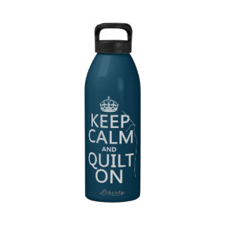 Keep Calm and Quilt On - available in all colors Reusable Water Bottles