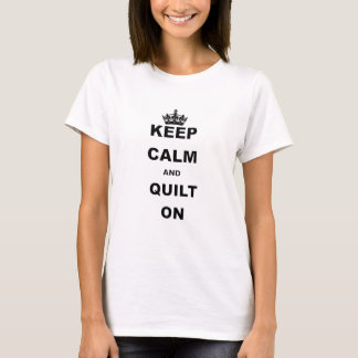 KEEP CALM AND QUILT ON.png T-Shirt