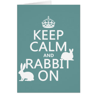 Keep Calm and Rabbit On - all colors Greeting Card