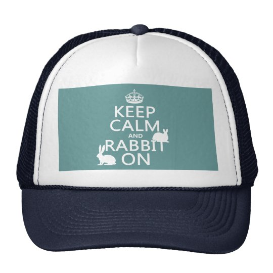 Keep Calm and Rabbit On - all colors Trucker Hat