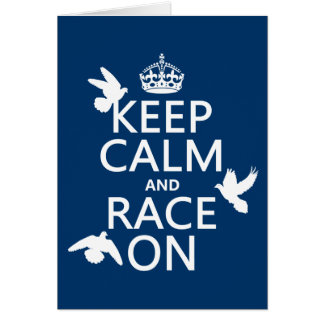 Keep Calm and Race On (Pigeons) (all colors) Card