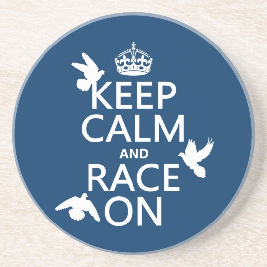 Keep Calm and Race On (Pigeons) (all colors) Drink Coaster