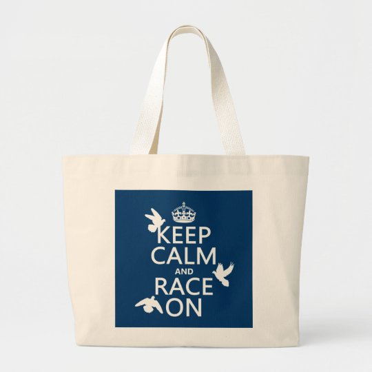 Keep Calm and Race On (Pigeons) (all colors) Large Tote Bag