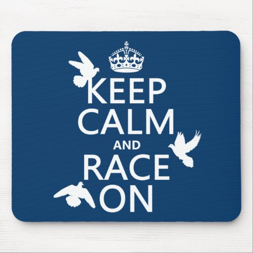 Keep Calm and Race On (Pigeons) (all colors) Mouse Pads